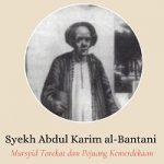 Syekh Abdul Karim al-Bantani; Mursyid Terekat danPejuang Kemerdekaan